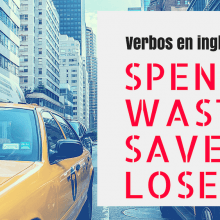 cómo usar los verbos spend, waste, save y lose en inglés